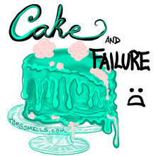 """A virulently bright teal, melty cake. Over it, the word """"Cake"""" in cursive and """"FAILURE"""" in block caps. Yes, that is my handwriting. --Ariel"""