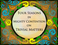 Four Seasons In Mighty Contention on Trivial Matters