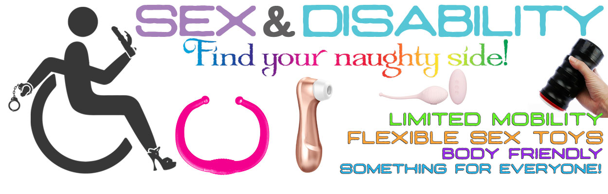 Disabled Sex toys, we have something for anyone to get their sexy back!