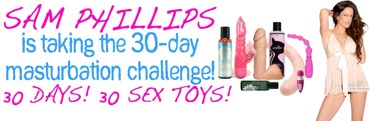 See some of the toys and accessories that Sam Phillips is using in her 30-day masturbation challenge.