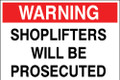 Warning Shoplifters Will Be Prosecuted sign