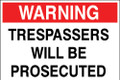 Warning Trespassers Will Be Prosecuted sign