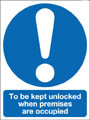To be kept unlocked when premises are occupied door sign