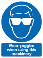 Wear goggles when using this machinery sign