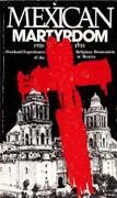 Book: Mexican Martyrdom (MEXICAN)