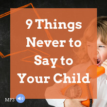 9 Things Never To Say To Your Child - MP3