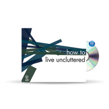 How to Live Uncluttered (CD Series)