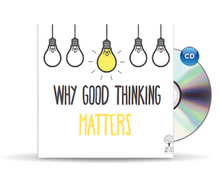 Why Good Thinking Matters  - 2 CD Series