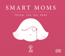 SMART MOMS: Think, Say, Do, Pray - 4 MP3 Series