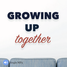 Growing Up Together [MP3]