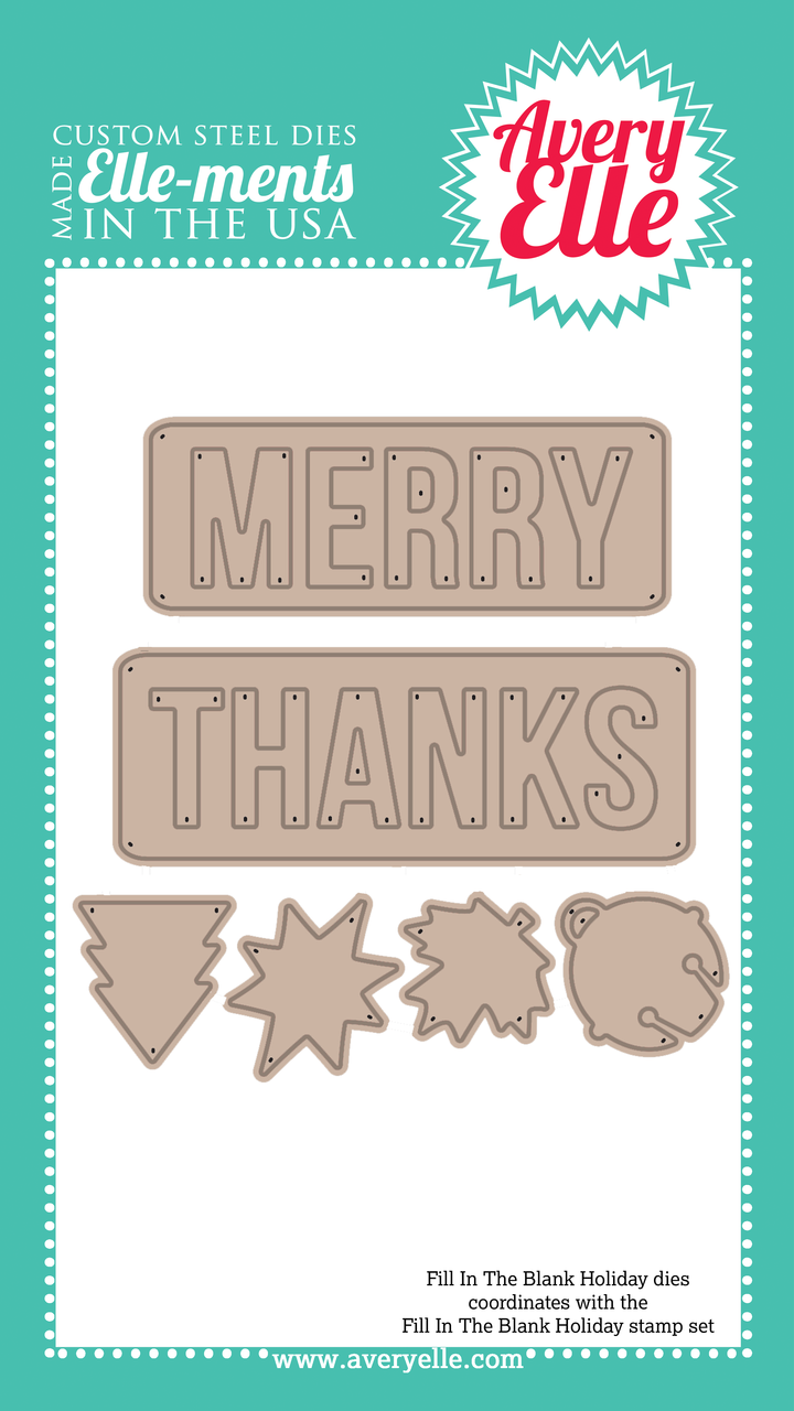 Our Holiday Fill In The Blank Elle-ments Custom Steel dies (designed by JJ Bolton) are exclusive to Avery Elle.  These premium steel dies coordinate with our Holiday Fill In The Blank and Fill In The Blank clear stamp sets and are proudly made in the USA.