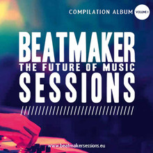 Beatmaker Sessions The Future of Music Compilation Album Volume 1