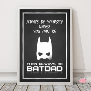 Always Be BatDad Chalkboard Print in optional Australian-made white timber deep rebate frame
