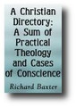 A Christian Directory: A Sum of Practical Theology and Cases of Conscience... by Richard Baxter
