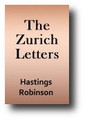 The Zurich Letters, or the Correspondence of Several English Bishops and Others, With Some of the Helvetian Reformers, During the Reign of Queen Elizabeth (1846) by Hastings Robinson (Editor)
