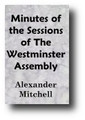 Minutes Of The Sessions Of The Westminster Assembly Of Divines Edited by Alexander F. Mitchell