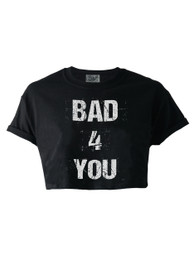 Bad 4 You Crop Top