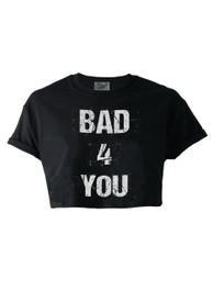 Bad 4 You Crop Top