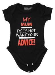 My Mum Does Not Want Your Advice Baby Grow
