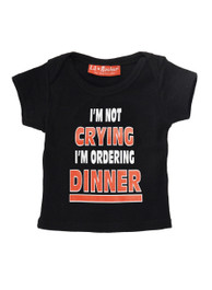 Im Not Crying Im Ordering Dinner Baby T-Shirt