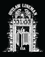 OUTLAW LINEMAN SALOON!  Something a little different from the Lineman Wear family.  Proudly made in the USA!