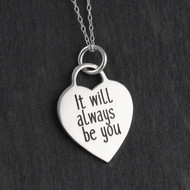 Engraved IT WILL ALWAYS BE YOU Heart Necklace - Sterling Silver