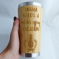 Mama needs a mother effing vacation tumbler
