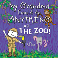 My Grandma Could Do Anything at The Zoo! Book