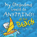 My Grandma Could Do ANYTHING at the Beach! Book