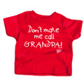 Don't make me call Grandpa! - Baby & Toddler Tee