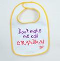 Don't make me call Grandma - Baby Bib