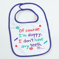 Of course I'm sloppy, I don't have any teeth - Baby Bib
