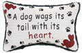 """A DOG WAGS ITS TAIL WITH ITS HEART"" PILLOW"