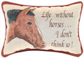 """LIFE WITHOUT HORSES"" PILLOW"