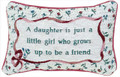 """A DAUGHTER IS A LITTLE GIRL WHO GROWS UP TO BE A FRIEND"" PILLOW"