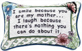"""""""BECAUSE YOU'RE MY MOTHER"""" PILLOW"""