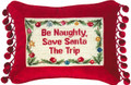 """BE NAUGHTY SAVE SANTA THE TRIP"" PILLOW - PETIT-POINT CHRISTMAS PILLOW"
