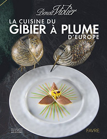 Benoît Violier: La Cuisine du Gibier à Plume d'Europe