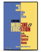 What We Know, How We Teach: Linking Medicine and Education for the Child with Special Needs