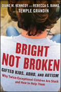 Bright Not Broken: Gifted Kids, ADHD, and Autism,