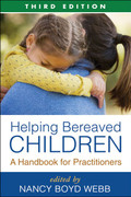 Helping Bereaved Children: A Handbook for Practitioners, , 3rd ed.