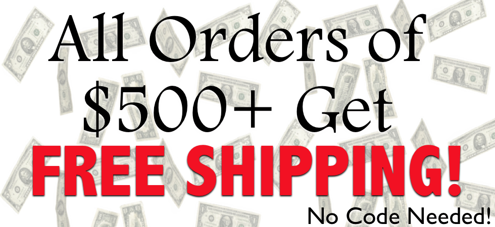 All Orders of $500+ Get FREE Shipping within the U.S. - No Code Needed!