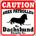 Caution Area Patrolled by Dachshund Security Sign