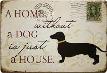 A Home Without A Dog (Dachshund) Is Just A House Tin Metal Sign