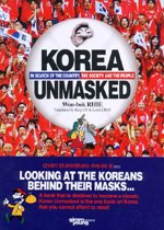 Korea Unmasked : In Search of the Country, the society and the people