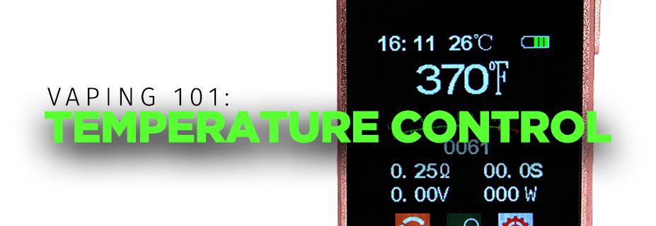 Vaping 101: Temperature Control Guide