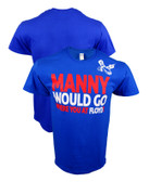 One More Round MANNY WOULD GO Shirt
