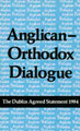 Anglican-Orthodox Dialogue: The Dublin Agreed Statement