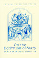 On the Dormition of Mary: Early Patristic Homilies