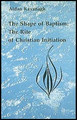 Shape of Baptism, The: The Rite of Christian Initiation